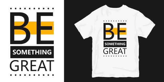 Bądź Czymś świetnym Cytatem Z Projektu Koszulki Premium Wektorów