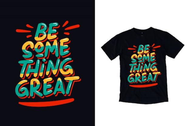 Bądź Czymś świetnym Typograficznym Projektem Koszulki Premium Wektorów