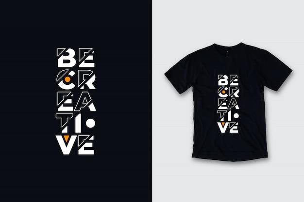 Bądź Kreatywny Nowoczesny Projekt Koszulki Cytaty Premium Wektorów