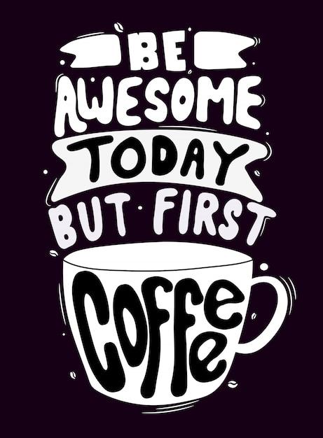 Bądź Niesamowity Dzisiaj, Ale Pierwsza Kawa. Cytat Typografii Napis Na Projekt Koszulki Premium Wektorów