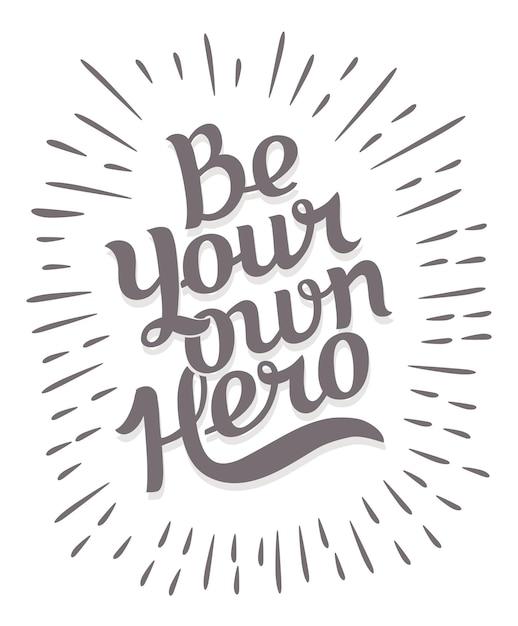 Bądź Własnym Bohaterem. Tło Kreatywnej Motywacji. Premium Wektorów