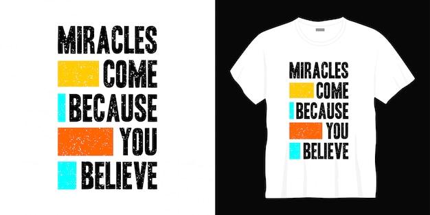 Cuda Przychodzą, Ponieważ Wierzysz W Projekt Koszulki Typografii Premium Wektorów