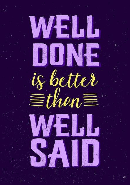 Cytaty motywacyjne, mówiąc, że dobrze zrobione, są lepsze niż dobrze powiedziane - inspirująca mądrość Premium Wektorów
