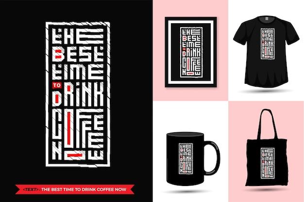 Cytuj Motywację Tshirt Najlepszy Czas Na Picie Kawy Teraz. Modny Szablon Typografii Z Napisem W Pionie Do Druku T Shirt Moda Plakat Odzieżowy, Torba Na Ramię, Kubek I Gadżety Premium Wektorów