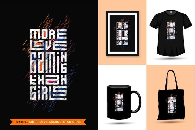 Cytuj Motywację Tshirt Więcej Miłości Do Gier Niż Dziewczyn. Modny Szablon Typografii Z Napisem W Pionie Do Druku T Shirt Moda Plakat Odzieżowy, Torba Na Ramię, Kubek I Gadżety Premium Wektorów