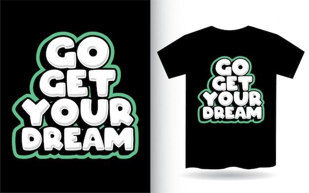 Idź Po Swój Wymarzony Projekt Napisu Na Koszulkę Premium Wektorów