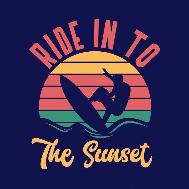 Jedź Do Zachodu Słońca Surfowania Cytat Typografii Z Rocznika Ilustracji Premium Wektorów