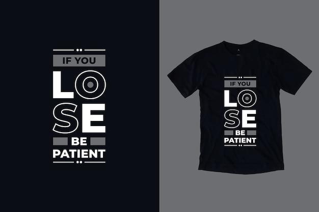 Jeśli Stracisz Cierpliwość, Nowoczesne Motywacyjne Cytaty Projekt Koszulki Premium Wektorów