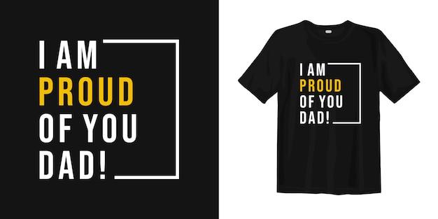 Jestem Z Ciebie Dumny Tato. Inspirujące Cytaty Z Okazji Dnia Ojca Projekt Koszulki Typografii Premium Wektorów