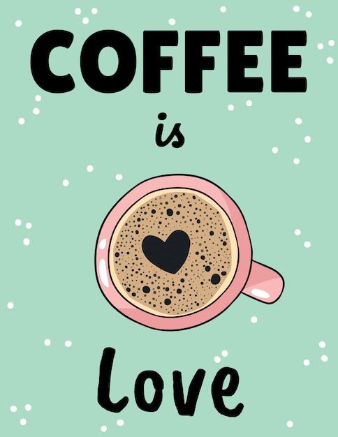 Kawa Jest Miłością Plakatu Z Filiżanką Kawy O Kształcie Piany Serca. Ręcznie Rysowane Kreskówki Pocztówka Premium Wektorów