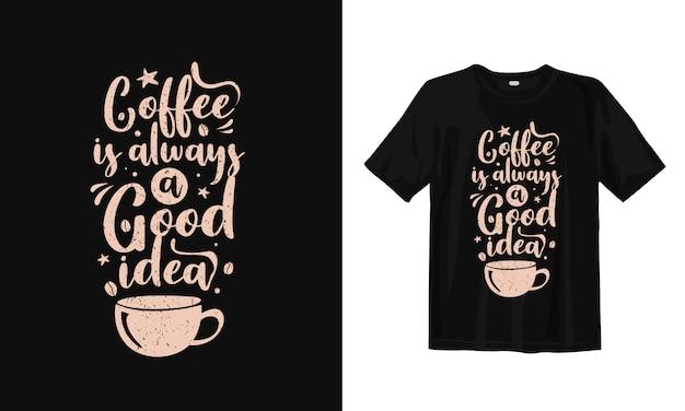 Kawa Jest Zawsze Dobrym Pomysłem. Projekt Koszulki Typografii Rysunek Ręka Premium Wektorów