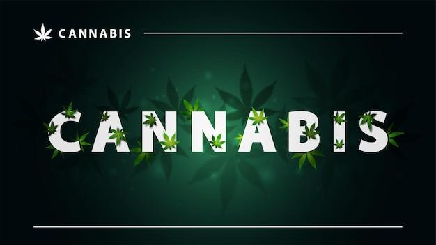 Konopie, Zielony Plakat Z Dużymi Białymi Literami I Liśćmi Marihuany Na Ciemnym Tle. Znak Konopi Z Liśćmi Premium Wektorów