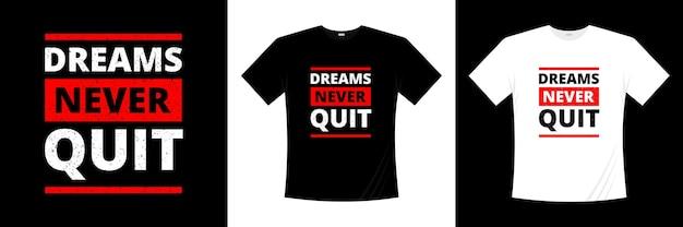 Marzenia Nigdy Nie Rezygnują Z Projektowania Koszulek Typograficznych Premium Wektorów