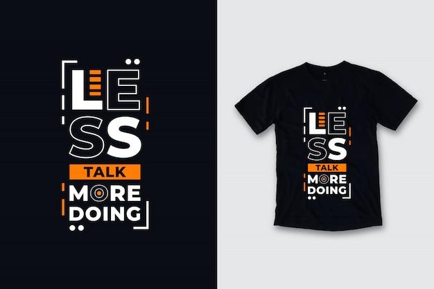 Mniej Mów, Więcej, Robiąc Nowoczesny Projekt Koszulki Cytaty Premium Wektorów