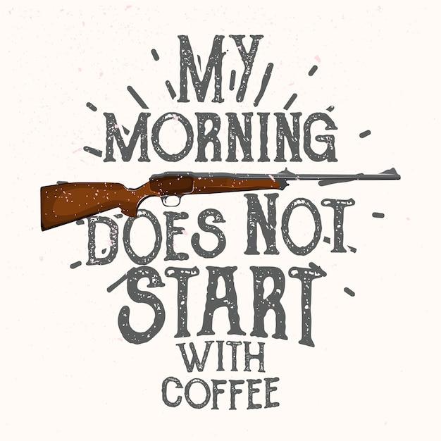 Mój Poranek Nie Zaczyna Się Od Kawy. Cytat Z Polowania. Premium Wektorów