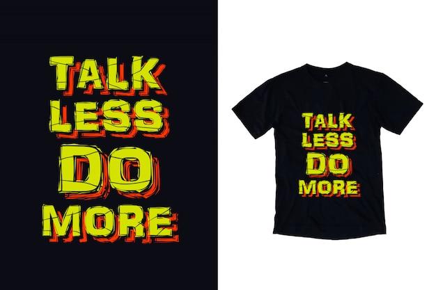 Mów Mniej, Rób Więcej Typografii Na Projekt Koszulki Premium Wektorów