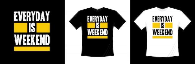 Na Co Dzień Jest Projekt Koszulki Typografii Weekendowej Premium Wektorów