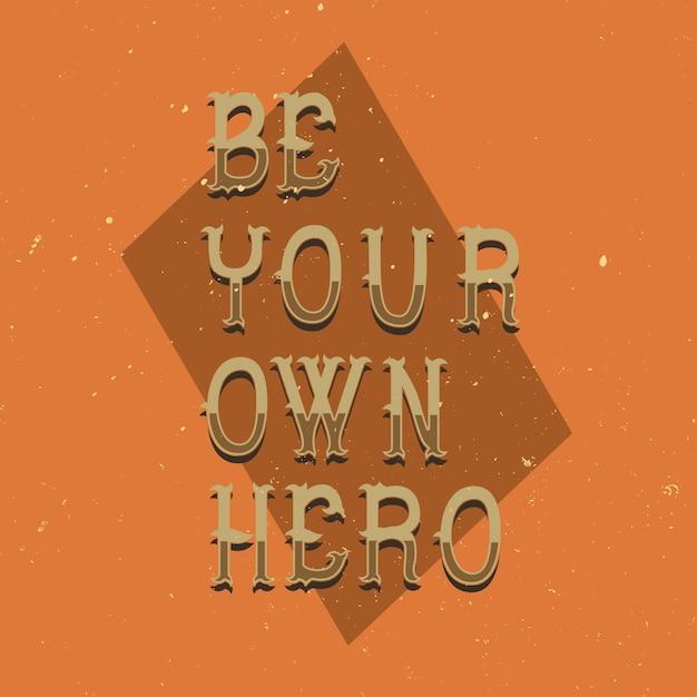 Napis Motywacyjny: Bądź Swoim Własnym Bohaterem. Inspirujący Projekt Cytatu. Darmowych Wektorów
