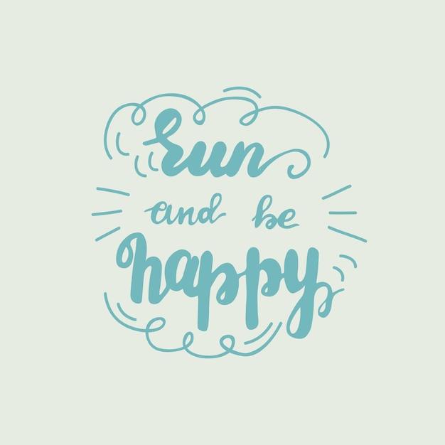 Napis Uruchom I Bądź Szczęśliwy. Ilustracji Wektorowych. Premium Wektorów