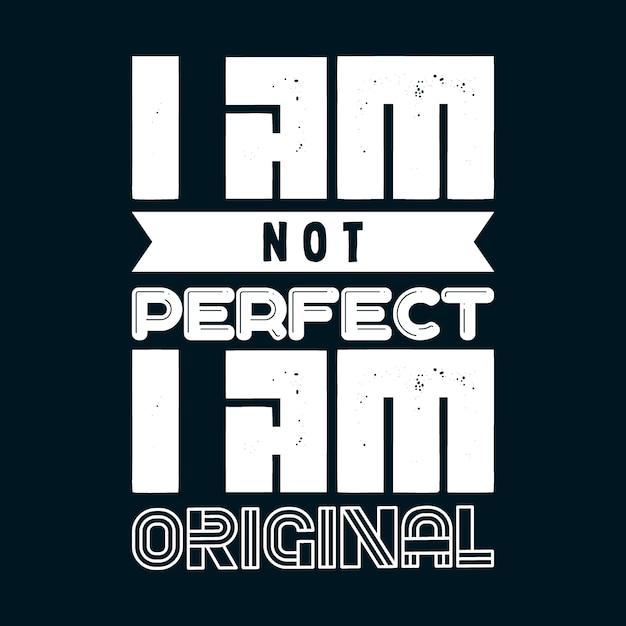 Nie jestem idealny, jestem oryginalnym napisem Premium Wektorów