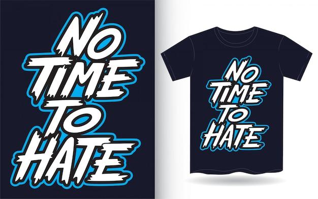 Nie Ma Czasu, Aby Nienawidzić Ręcznie Napis Na Koszulce Premium Wektorów