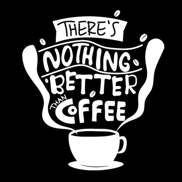 Nie Ma Nic Lepszego Niż Kawa. Cytat Typografii Napis Na Projekt Koszulki Premium Wektorów