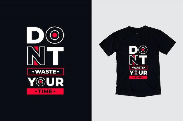 Nie Trać Czasu Na Projekt Koszulki Nowoczesne Inspirujące Cytaty Premium Wektorów