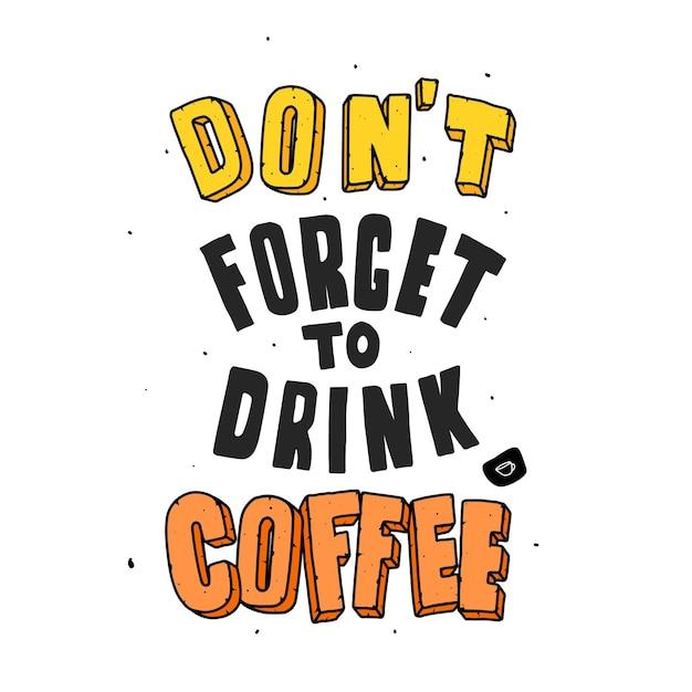 Nie Zapomnij Wypić Kawy. Cytuj Napis Typografii Na Projekt Koszulki. Ręcznie Rysowane Napis Premium Wektorów