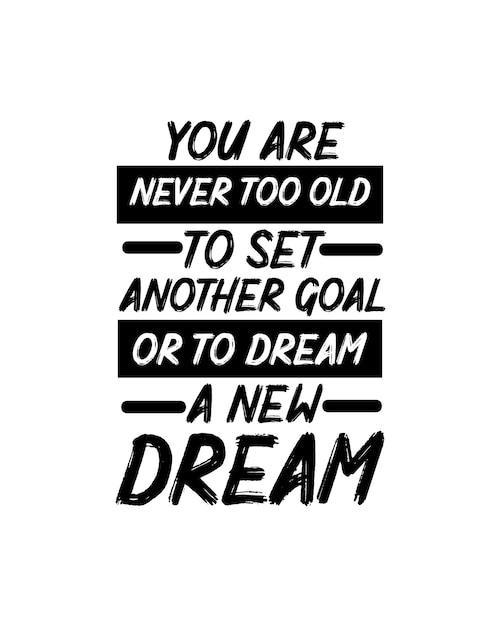Nigdy Nie Jesteś Za Stary, Aby Postawić Sobie Inny Cel Lub Marzyć O Nowym śnie. Premium Wektorów