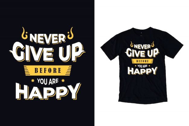 Nigdy Nie Poddawaj Się, Zanim Będziesz Zadowolony Z Typografii Dla Projektu Koszulki Premium Wektorów
