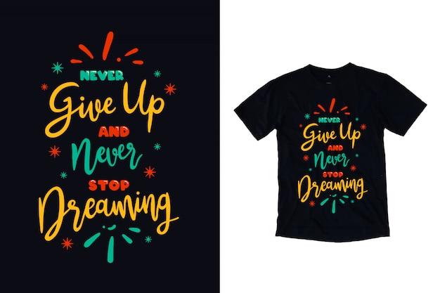 Nigdy Się Nie Poddawaj I Nigdy Nie Przestawaj Marzyć O Typografii Dla Projektu Koszulki Premium Wektorów