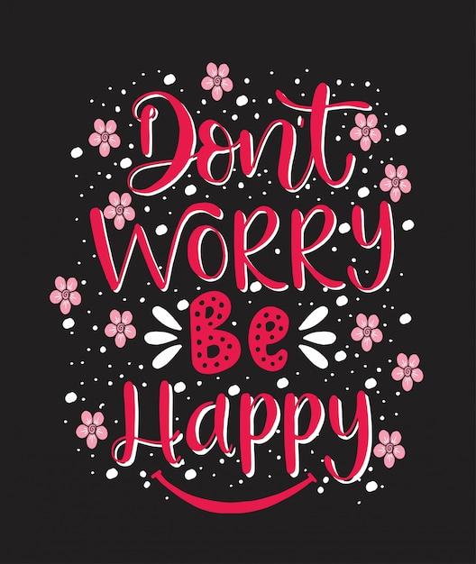 Nowoczesne wektor napis. inspirujący cytat z literą. fraza do kaligrafii. nie martw się, bądź szczęśliwy Premium Wektorów