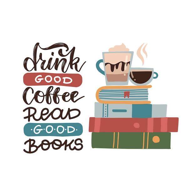 Pij Dobrą Kawę, Czytaj Dobre Książki - Cytat Z Napisem. Premium Wektorów