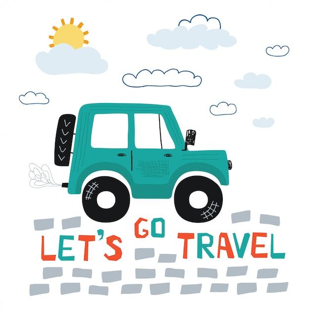 Plakat Dla Dzieci Z Samochodem Terenowym I Napisem Let's Go Travel In Cartoon Style. ładny Pomysł Na Druk Dla Dzieci Premium Wektorów
