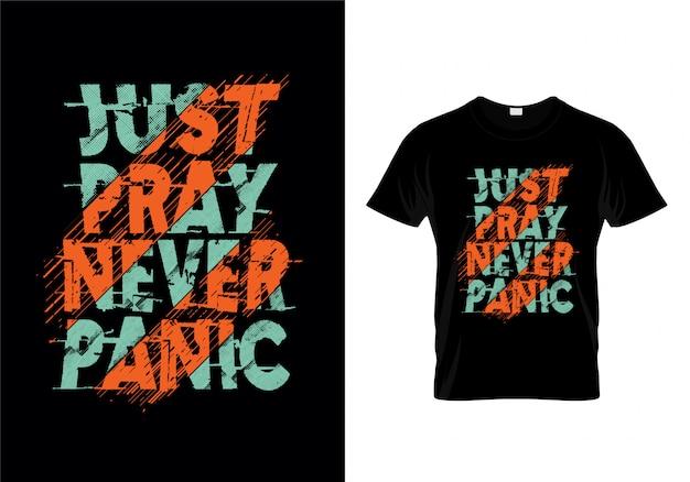 Po prostu módl się nigdy paniki typografii t shirt wektor Premium Wektorów
