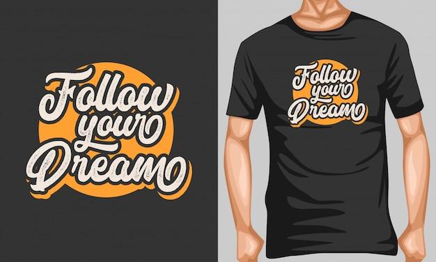 Podążaj za wymarzonymi cytatami typografii dla projektu koszulki Premium Wektorów