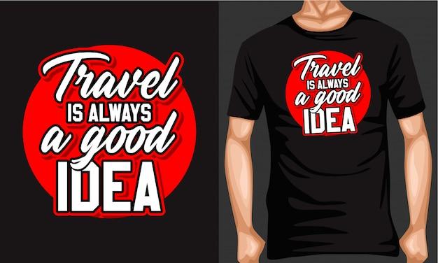 Podróż Jest Zawsze Dobrym Pomysłem Napis Typografia Premium Wektorów