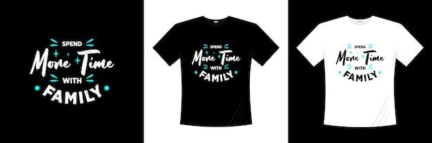 Poświęć Więcej Czasu Na Projekt Koszulki Z Typografią Rodzinną. Miłość, Romantyczna Koszulka. Premium Wektorów