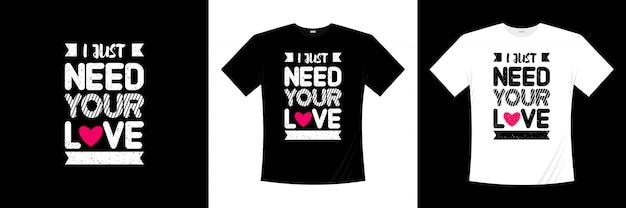 Potrzebuję Tylko, Abyś Uwielbiał Projekt Koszulki Typografii Premium Wektorów