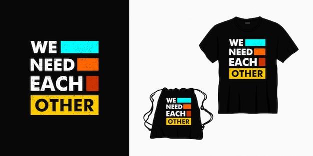 Potrzebujemy Siebie Nawzajem, Projektując Litery Na Koszulki, Torby Lub Towary Premium Wektorów