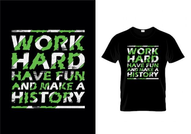 Pracuj Ciężko Baw Się Dobrze I Zrób Historię Typografia T Shirt Design Premium Wektorów