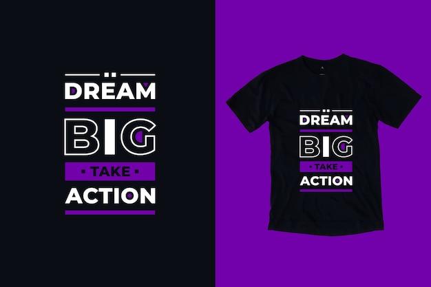 Projekt Koszulki Dream Big Take Action Nowoczesne Inspirujące Cytaty Premium Wektorów