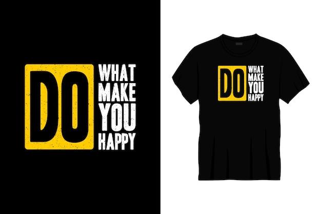 Rób To, Co Sprawia Ci Przyjemność Projekt Koszulki Typograficznej Premium Wektorów
