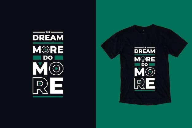 Śnij Więcej, Wykonuj Bardziej Nowoczesne Inspirujące Cytaty T Shirt Premium Wektorów