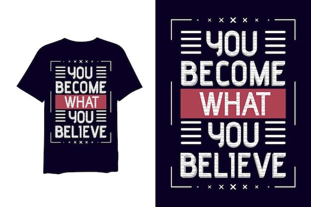 Stajesz Się Tym, W Co Wierzysz, Ręcznie Rysowana Koszulka Z Tekstem 3d Premium Wektorów