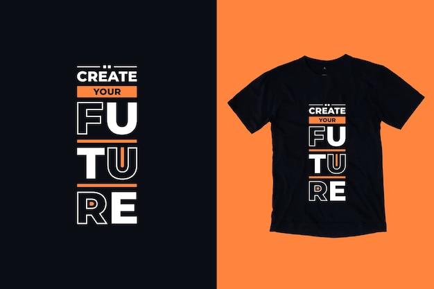 Stwórz Swój Przyszły Nowoczesny Inspirujący Projekt Koszulki Z Cytatami Premium Wektorów