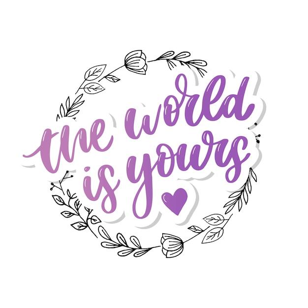 Świat jest twój, litery. typografia motywacyjna. element projektu kaligrafii. Premium Wektorów