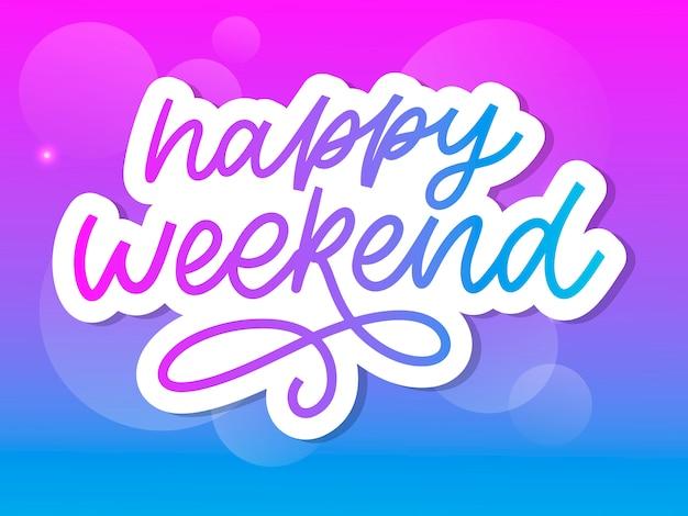 Szczęśliwy Weekend Ręcznie Napis. Idealny Element Do Kart Okolicznościowych, Plakatów I Zaproszeń Do Drukowania. Hasło Dobrego Projektu Nadruku Premium Wektorów