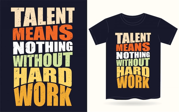 Talent Nic Nie Znaczy Bez Ciężkiej Pracy Typografii Dla Koszulki Premium Wektorów