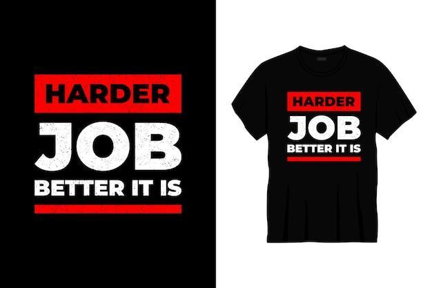 Trudniejsza Praca Lepiej To Projekt Koszulki Typograficznej Premium Wektorów